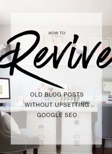 How to revive your old blog posts without upsetting Google SEO