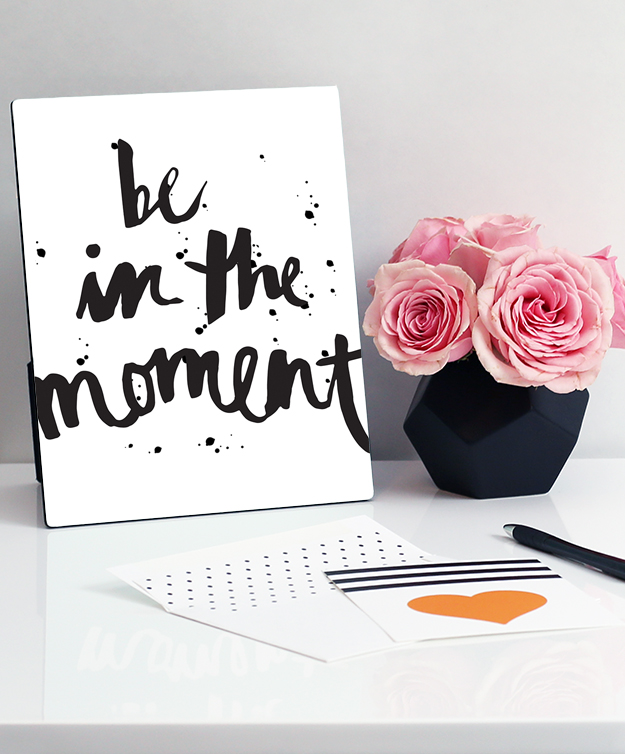 Be In The Moment - Black and White