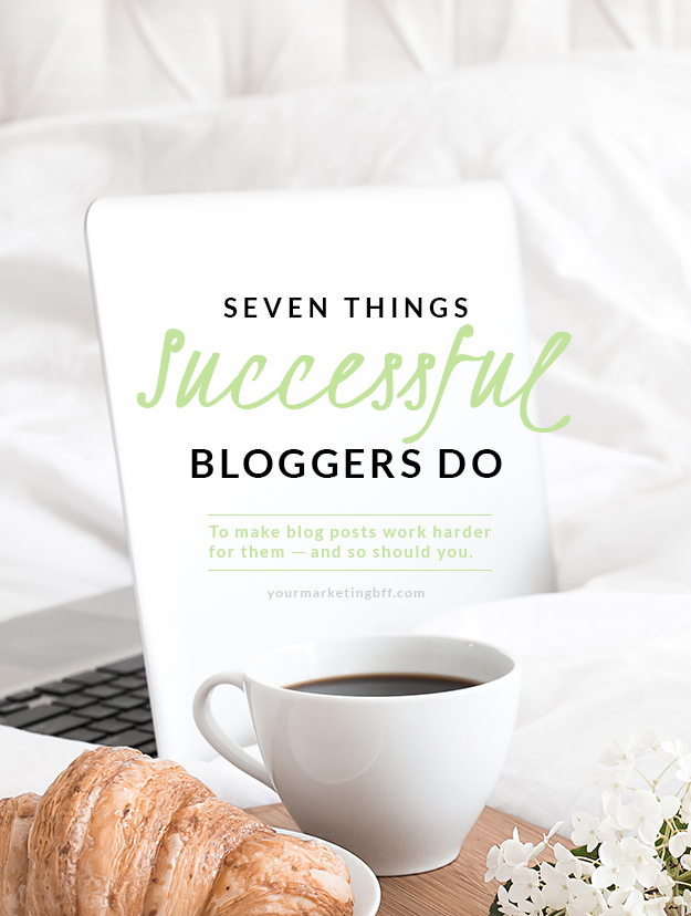 Seven Things Successful Bloggers Do To Make Blog Posts Work Harder For Them