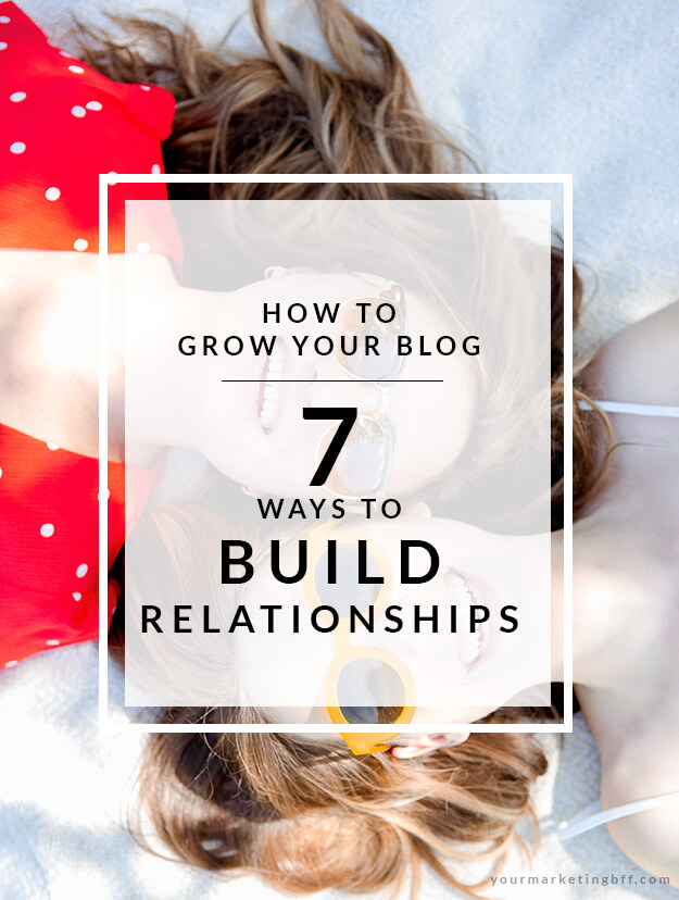 How To Grow Your Blog Build Relationships 7 ways